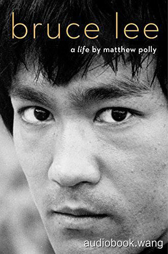Bruce Lee: A Life - Matthew Polly Unabridged (mp3/m4b音频) 526.61 MBs