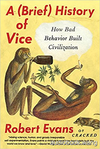 A Brief History of Vice: How Bad Behavior Built Civilization Unabridged (mp3+mobi+epub) 7hrs