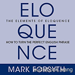 The Elements of Eloquence: Secrets of the Perfect Turn of Phrase Unabridged (mp3+mobi) 5hrs