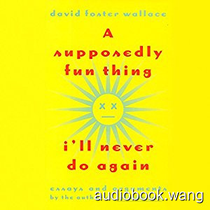 A Supposedly Fun Thing I'll Never Do Again: Essays and Arguments Unabridged (mp3+mobi) 18hrs