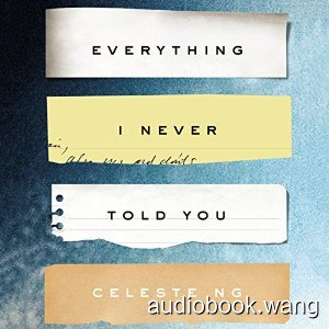 Everything I Never Told You Unabridged (mp3+mobi) 10hrs