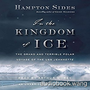 In the Kingdom of Ice: The Grand and Terrible Polar Voyage of the USS Jeannette Unabridged (mp3+mobi) 17hrs