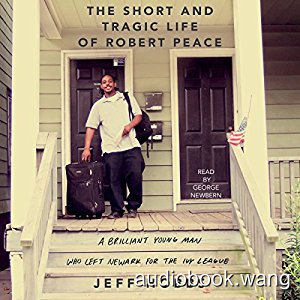 The Short and Tragic Life of Robert Peace: A Brilliant Young Man Who Left Newark for the Ivy League Unabridged (mp3+mobi) 13hrs