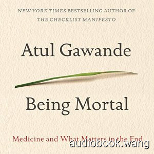 Being Mortal: Medicine and What Matters in the End Unabridged (mp3+mobi) 9hrs