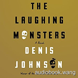The Laughing Monsters: A Novel Unabridged (mp3+mobi) 6hrs