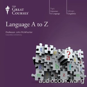 Language A to Z Unabridged (mp3) 18hrs
