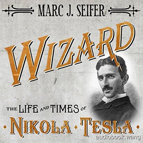 特斯拉传记Wizard:The Life and Times of Nikola Tesla Biography of a Genius Unabridged (mp3+mobi+epub+pdf) 22hrs