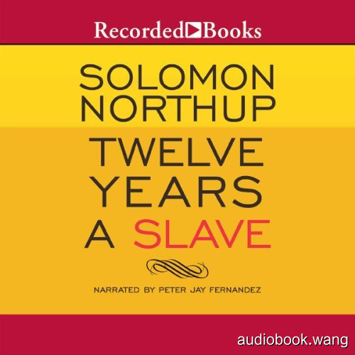 为奴十二年Twelve Years a Slave Unabridged (mp3音频+mobi+epub+pdf+txt+docx) 8hrs