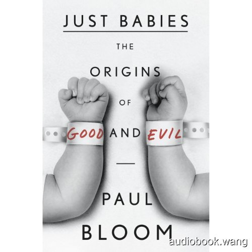 善恶之源Just Babies: The Origins of Good and Evil Unabridged (mp3音频+mobi+epub+pdf+txt+docx) 7hrs