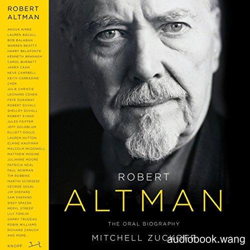 Robert Altman The Oral Biography Unabridged (mp3音频+mobi+epub+pdf+txt+docx) 18hrs