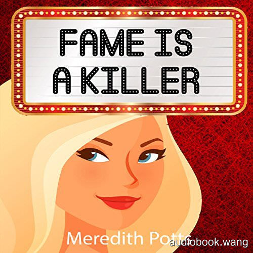 Fame Is a Killer - Hope Hadley Cozy Mystery Series, Book 1 - Meredith Potts Unabridged (mp3/m4b音频) 89.67 MBs