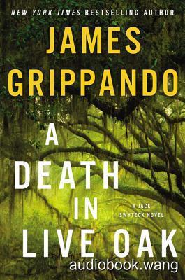 A Death in Live Oak: A Jack Swytek Novel  - James Grippando Unabridged (mp3/m4b音频) 422.06 MBs