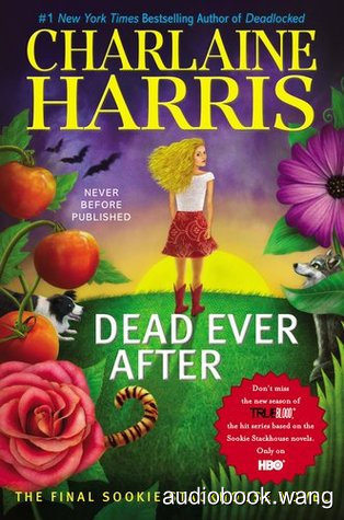 Dead Ever After (Sookie Stackhouse #13)  - Charlaine Harris Unabridged (mp3/m4b音频) 740.65 MBs
