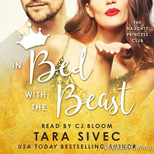 In Bed with the Beast (Naughty Princess Club #2) - Tara Sivec Unabridged (mp3/m4b音频) 212.82 MBs