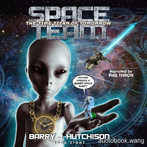 Space Team: The Time Titan of Tomorrow:  Space Team Saga, Book 8  - Barry J. Hutchison Unabridged (mp3/m4b音频) 244.1 MBs