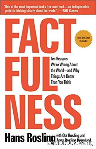 Factfulness: Ten Reasons We're Wrong About the World–and Why Things Are Better Than You Think - Hans Rosling Unabridged (mp3/m4b音频) 244.05 MBs