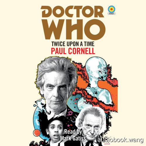 Doctor Who - Target Novelization - Twice Upon a Time - Paul Cornell Unabridged (mp3/m4b音频) 121.4 MBs
