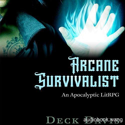 Arcane Survivalist: Apocalyptic Fantasy LitRPG - Deck Davis Unabridged (mp3/m4b音频) 206.39 MBs
