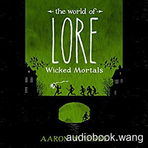 The World of Lore: Wicked Mortals -  Aaron Mahnke Unabridged (mp3/m4b音频) 299.94 MBs