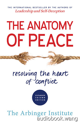 The Anatomy of Peace: Resolving the Heart of Conflict - The Arbinger Institute Unabridged (mp3/m4b音频) 200.42 MBs