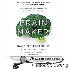 Brain Maker - The Power of Gut Microbes to Heal and Protect Your Brain–for Life - David Perlmutter, Kristin Loberg Unabridged (mp3/m4b音频) 250.61 MBs