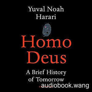 Homo Deus: A Brief History of Tomorrow - Yuval Noah Harari Unabridged (mp3/m4b音频) 405.94 MBs