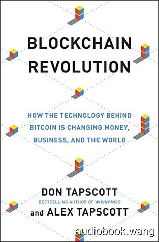 Blockchain Revolution: How the Technology Behind Bitcoin Is Changing Money, Business, and the World  -  Don Tapscott, Alex Tapscott Unabridged (mp3/m4b音频) 383.94 MBs