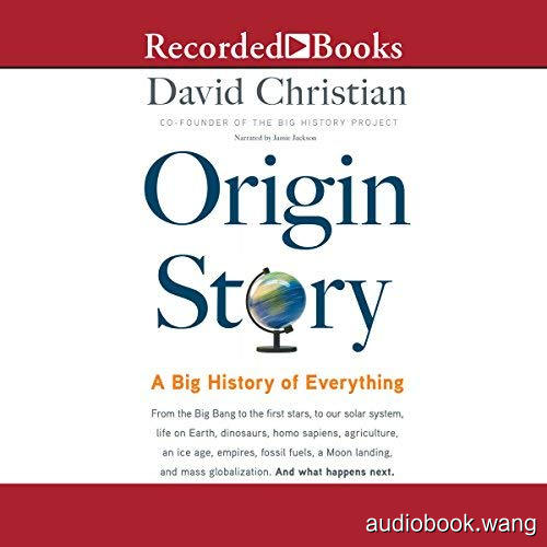 Origin Story: A Big History of Everything - David Christian Unabridged (mp3/m4b音频) 340.3 MBs