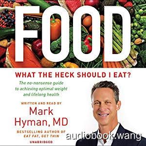 Food: What the Heck Should I Eat? - Mark Hyman Unabridged (mp3/m4b音频) 144.47 MBs