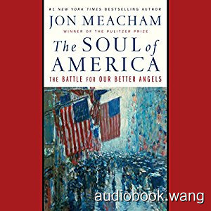 The Soul of America: The Battle for Our Better Angels - Jon Meacham Unabridged (mp3/m4b音频) 309.21 MBs
