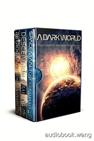 A Dark World: The Complete SpaceMan Chronicles (Books 1-3)  - Tom Abrahams Unabridged (mp3/m4b音频) 625.91 MBs