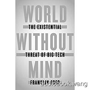 World Without Mind: The Existential Threat of Big Tech - Franklin Foer Unabridged (mp3/m4b音频) 220.47 MBs