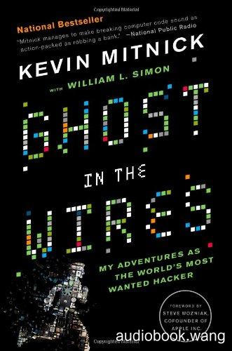 Ghost in the Wires -  My Adventures as the World's Most Wanted Hacker - Kevin Mitnick Unabridged (mp3/m4b音频) 385.23 MBs