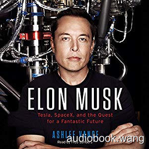 Elon Musk Tesla, SpaceX, and the Quest for a Fantastic Future - Ashlee Vance Unabridged (mp3/m4b音频) 184.91 MBs