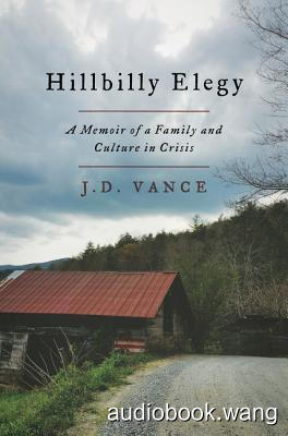 Hillbilly Elegy: A Memoir of a Family and Culture in Crisis - J.D. Vance Unabridged (mp3/m4b音频) 186.96 MBs