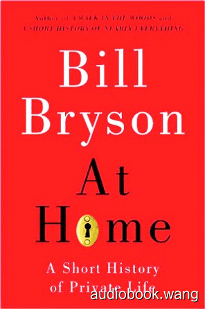 At Home: A Short History of Private Life - Bill Bryson Unabridged (mp3/m4b音频) 455.2 MBs