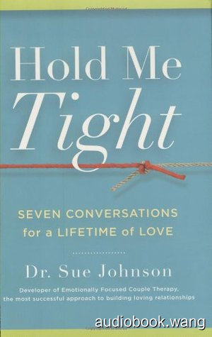 Hold Me Tight: Seven Conversations for a Lifetime of Love - Sue Johnson Unabridged (mp3/m4b音频) 752.81 MBs