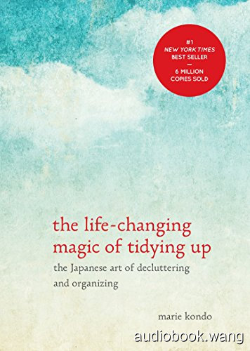 The Life-Changing Magic of Tidying Up: The Japanese Art of Decluttering and Organizing Unabridged (m4b+mp3+cue+mobi+epub) 4hrs