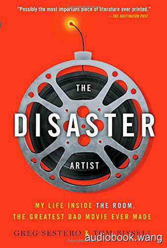 The Disaster Artist: My Life Inside The Room, the Greatest Bad Movie Ever Made - Greg Sestero, Tom Bissell Unabridged (mp3/m4b音频) 639.72 MBs