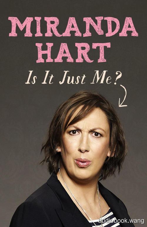 Is It Just Me? - Miranda Hart Unabridged (mp3/m4b音频) 404.69 MBs