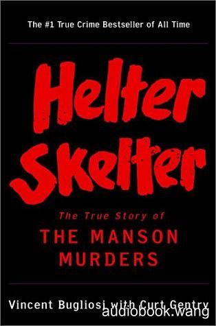 Helter Skelter - Vincent Bugliosi, Curt Gentry Unabridged (mp3/m4b音频) 656.57 MBs